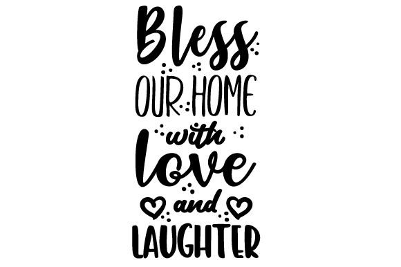 Download Bless Our Home with Love and Laughter (SVG Cut file) by ...