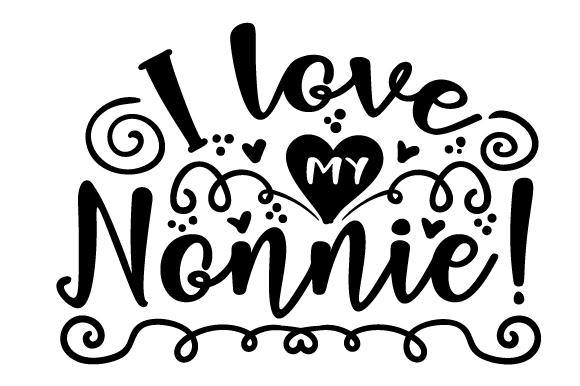 Download I love my Nonnie! SVG Cut file by Creative Fabrica Crafts ...