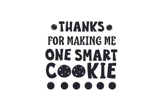 Download Thanks for Making Me One Smart Cookie (SVG Cut file) by ...