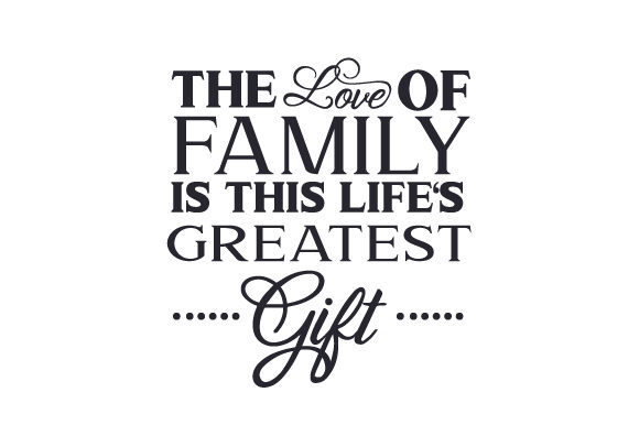 Download The Love of Family is This Life's Greatest Gift (SVG Cut ...