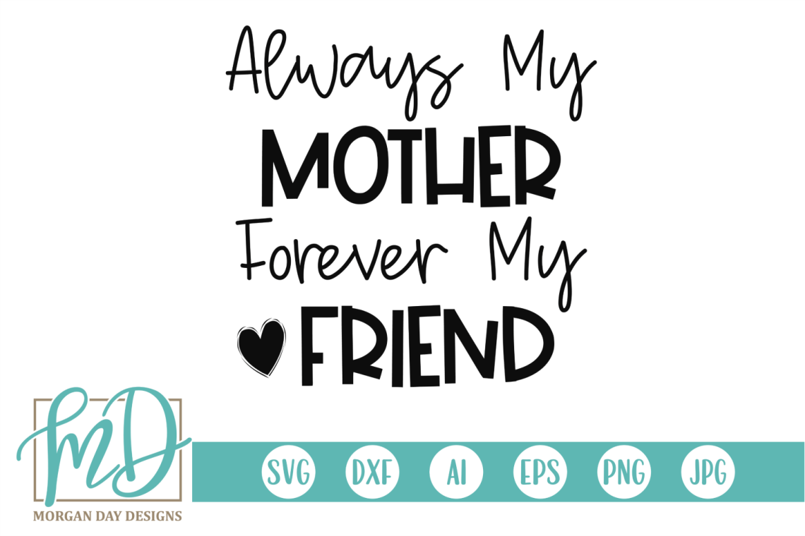Download Always My Mother Forever My Friend SVG Graphic by Morgan ...