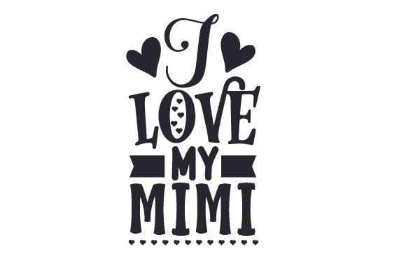 Download I Love My Mimi SVG Cut file by Creative Fabrica Crafts ...