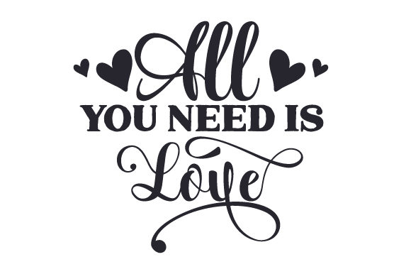 Download All You Need is Love (SVG Cut file) by Creative Fabrica ...