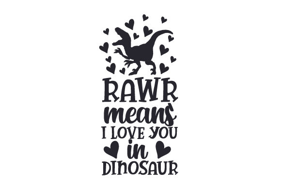 Download Rawr Means I Love You in Dinosaur (SVG Cut file) by ...