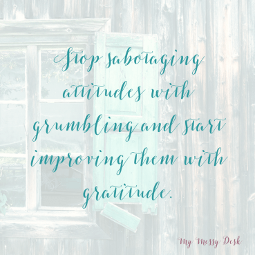 stop-sabotaging-attitudes-with-grumbling-and-start-improving-them-with-gratitude