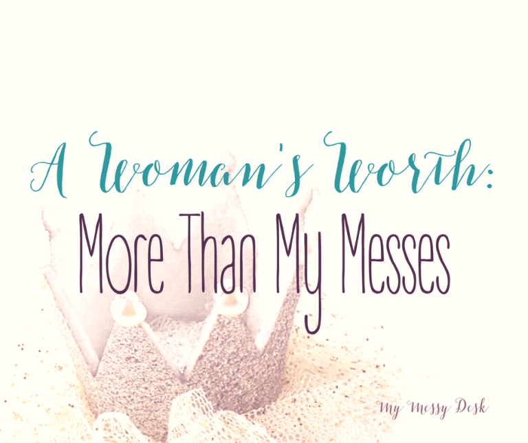 "A Woman's Worth: More than My Messes ""We cannot earn His grace by being good anymore than we can lose it by being bad. His grace comes to us as a gift through faith and there is no MESS greater than His grace."""