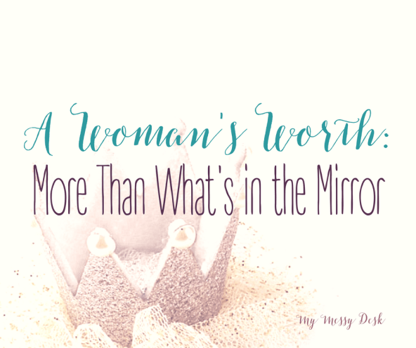 A Woman's Worth More that What's in the Mirror