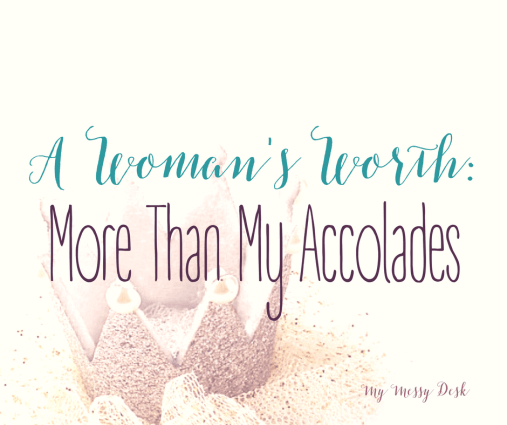 A Woman's Worth More Than My Accolades