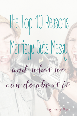 The Top 10 Reasons Marriage Gets Messy