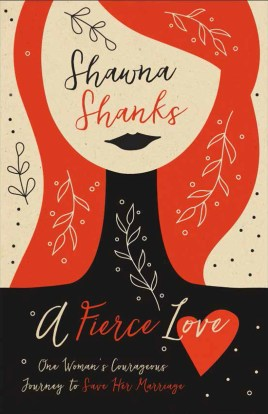 A Fierce Love Shauna Shanks When Marriage Gets Messy Complacency