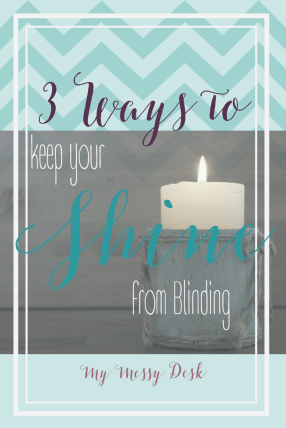 Keep Your Shine From Blinding