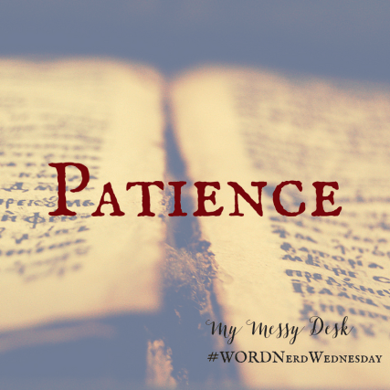 Word Nerd Wednesday Patience