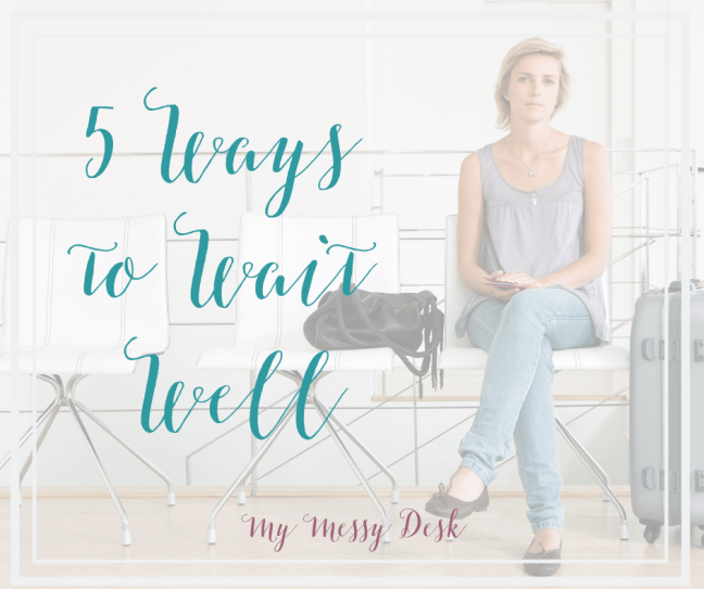 5 Ways to Wait Well
