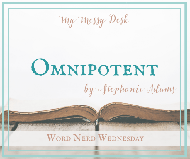 Omnipotent by Stephanie Adams Word Nerd Wednesday