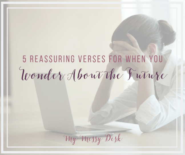 5 Reassuring Verses for When you Wonder about the Future