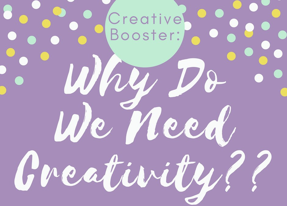 Why Do We Need Creativity??