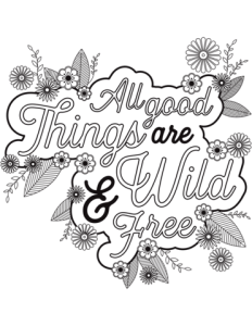 All good things are wild & free coloring page