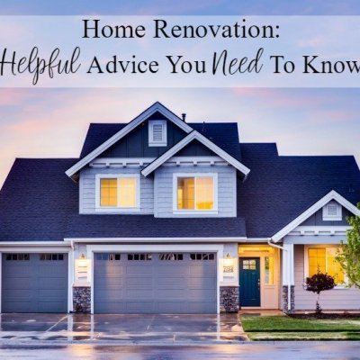 Home Renovation: Helpful advice you need to know.