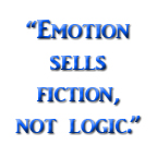Text: Emotion sells fiction, not  logic.