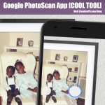 Google PhotoScan App [COOL TOOL]