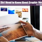What Do I Need To Know About Graphic Design?