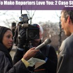How To Get Reporters To Love You: 2 Case Studies