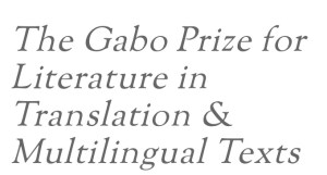 The Gabo Prize for Literature in Translation & Multilingual Texts
