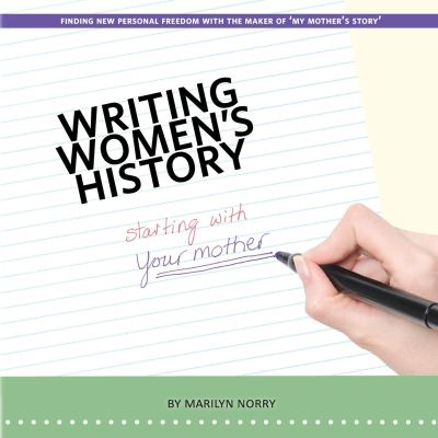 Writing Women's History: starting with your mother