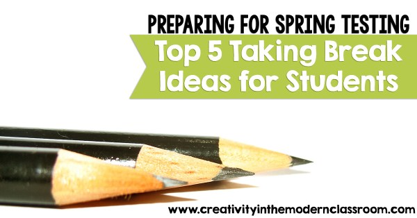 Preparing for Spring Testing: Top 5 Taking Break Ideas for Students