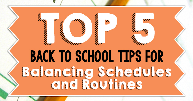 Top 5 Back to School Tips for Balancing Schedules and Routines