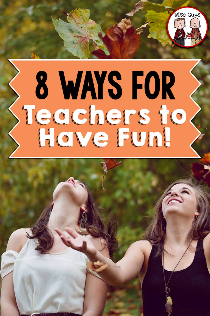 Teacher burnout seems to be happening at a much faster pace these days. We will share 8 ways for teachers to have fun.