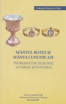 Sfantul Botez si Sfanta Cununie Azi – indrumator teologic, liturgic si pastoral (recenzie)  * www.credinta-ortodoxa.com