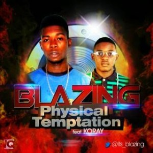 Music: Blazing- Physical Temptaton Ft Koray ( @Sabipeepz @its_blazing )