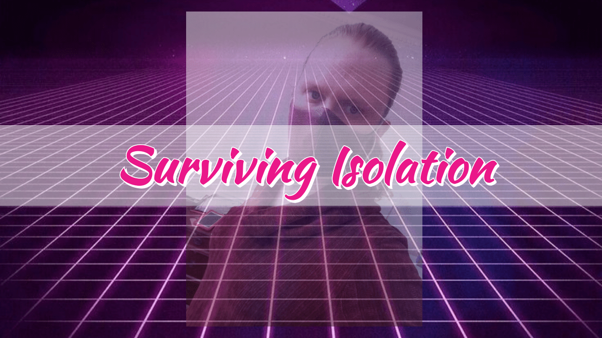 Surviving Isolation