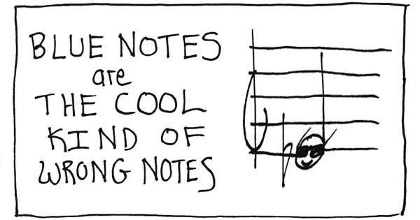 Blue notes are the cool kind of wrong notes