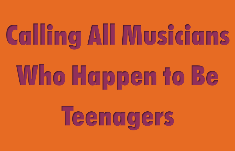 Calling All Musicians Who Happen To Be Teenagers