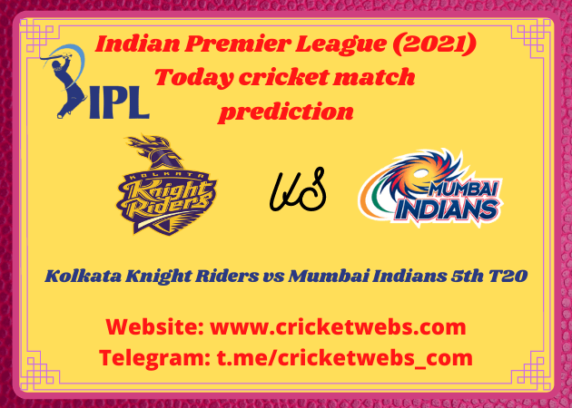 Who Will Win Kolkata Knight Riders vs Mumbai Indians 5th T20 IPL 2021 Prediction