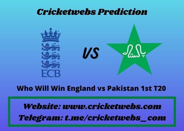 Who Will Win England vs Pakistan 1st T20 2021 Match Prediction