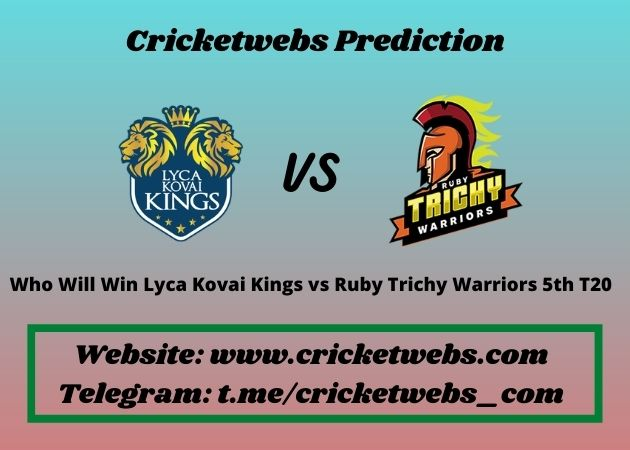 Who Will Win Lyca Kovai Kings vs Ruby Trichy Warriors 5th T20 2021 Match Prediction