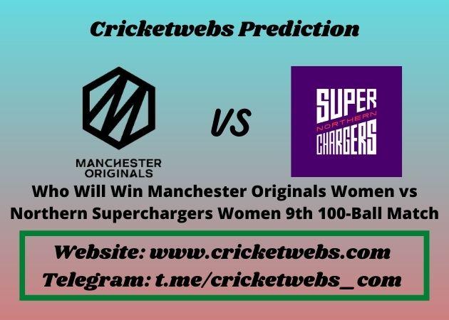 Who Will Win Manchester Originals Women vs Northern Superchargers Women 9th 100-Ball Match 2021 Match Prediction