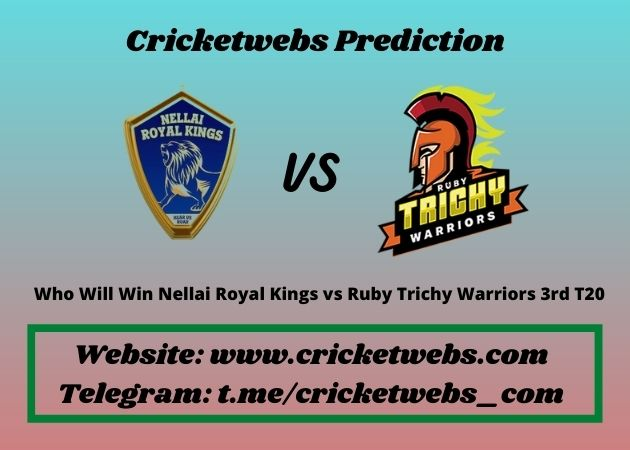 Who Will Win Nellai Royal Kings vs Ruby Trichy Warriors 3rd T20 2021 Match Prediction