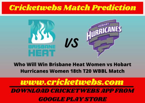 Brisbane Heat Women vs Hobart Hurricanes Women 18th T20 WBBL Match 2021 Prediction