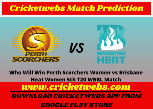 Perth Scorchers Women vs Brisbane Heat Women 5th T20 WBBL Match 2021 Prediction
