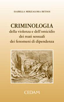 Copertina Libro: Criminologia della violenza e dell'omicidio, dei reati sessuali, dei fenomeni di dipendenza
