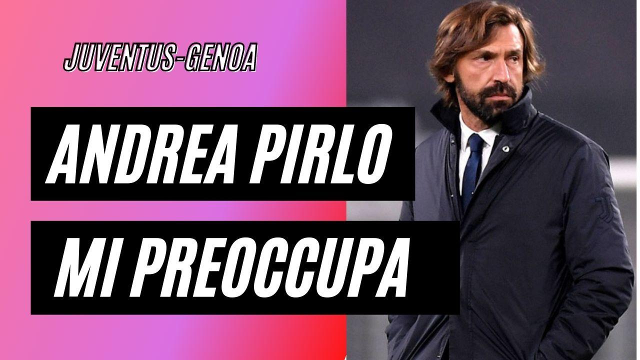 Juventus-Genoa la tranquillità di Andrea Pirlo mi preoccupa