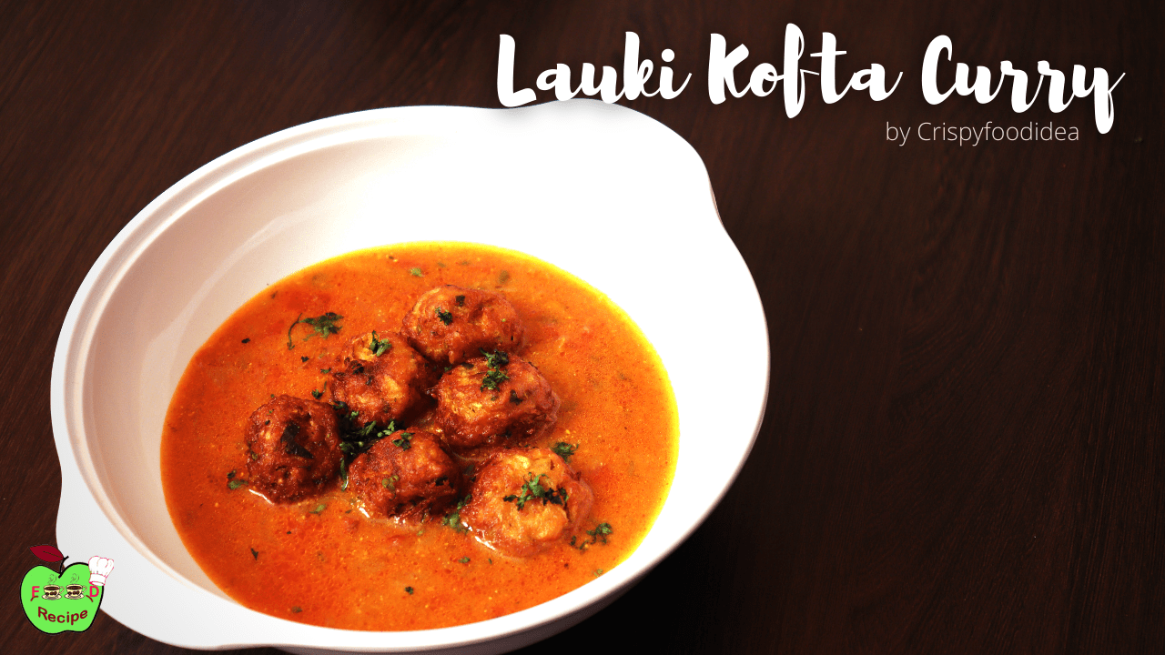 Lauki ka kofta | Bottle Gourd Kofta Curry