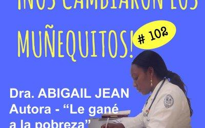 """102: Dra. Abigail Jean – """"Le gané a la pobreza"""""""