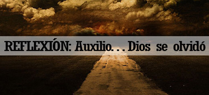 REFLEXIÒN: Auxilio… Dios se olvidó de mí