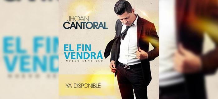ESTRENO MUNDIAL: Jhoan Cantoral – El Fin Vendrá