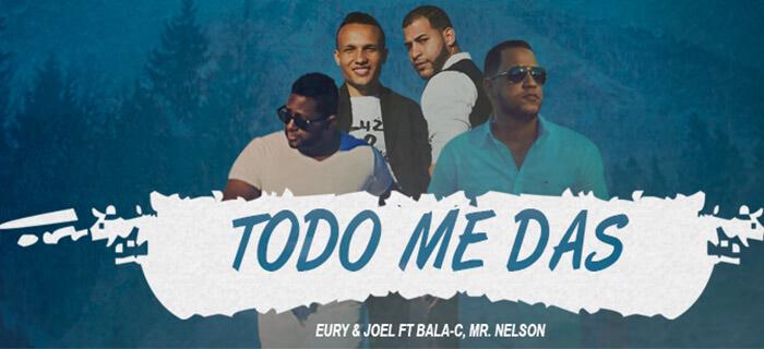 """Eury y Joel ft Balac y Mr Nelson presentan """"Todo me Das"""""""